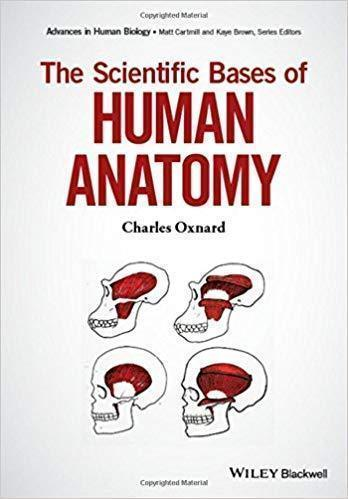 The Scientific Bases of Human Anatomy (Advances in Human Biology) 1st Edition