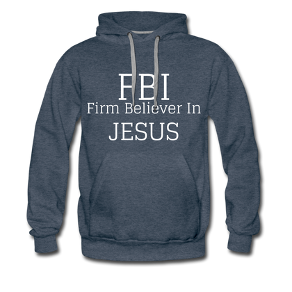 FBI: Firm Believer In Jesus Men's Premium Hoodie - heather denim