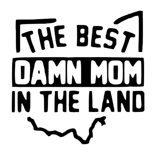 THE BEST DAMN MOM IN THE LAND