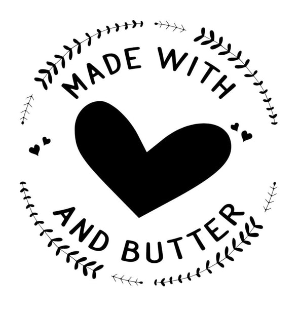 MADE WITH LOVE & BUTTER!