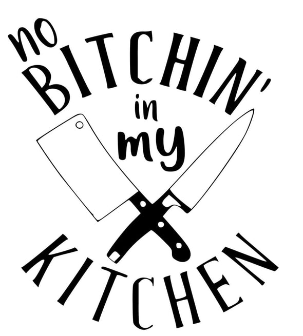 NO BITCHIN' IN MY KITCHIN'
