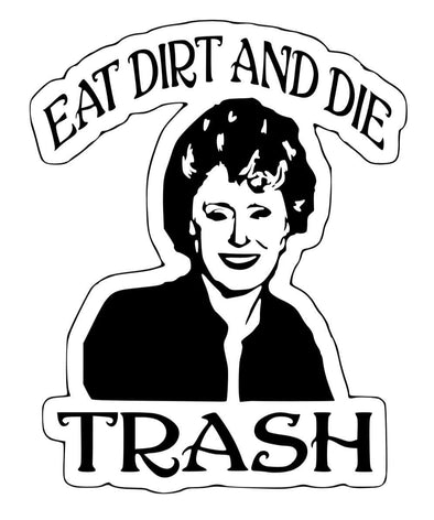 EAT DIRT AND DIE TRASH!