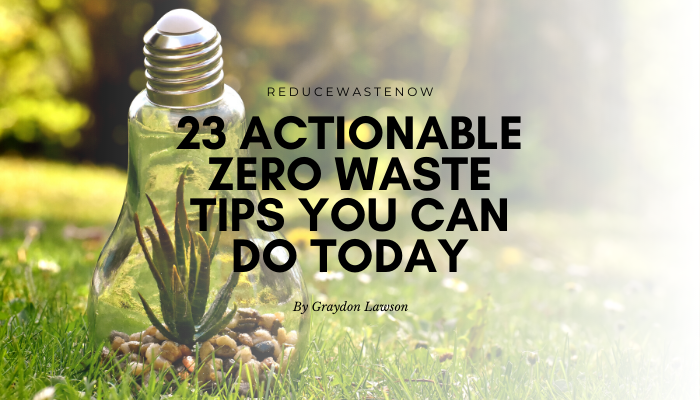 23 Most Effective Tactics to Reduce Waste at Home