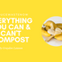 What to Compost: Everything You Need to Know