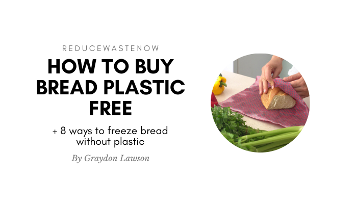 Where to buy bread without plastic (+8 ways to freeze bread plastic free)