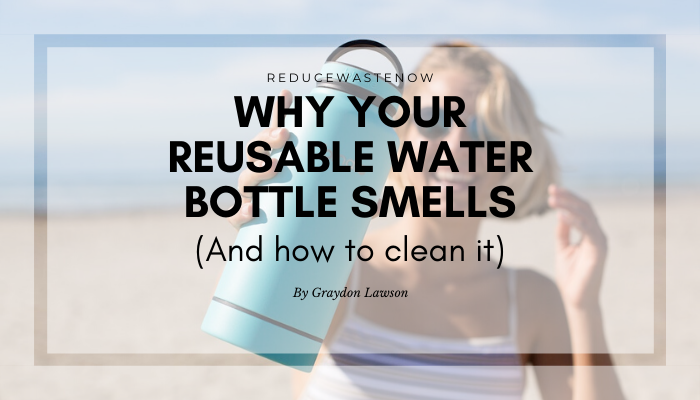 Why do reusable water bottles smell?