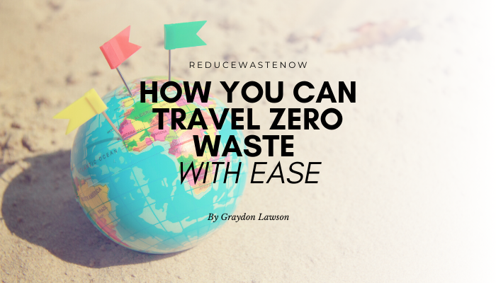Zero Waste Travel: The Most Effective Tips You'll Need