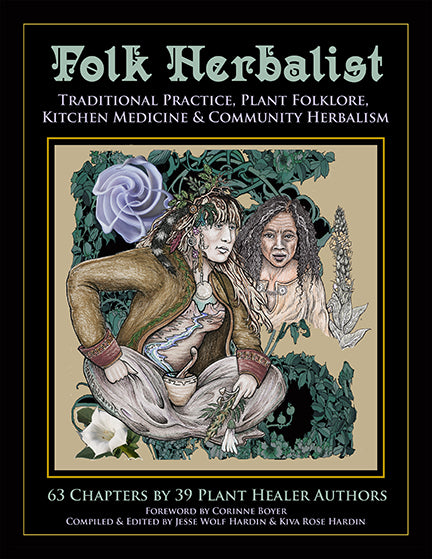 Folk Herbalist: Traditional Practice, Plant Folklore, Kitchen Medicine & Community Herbalism EBOOK