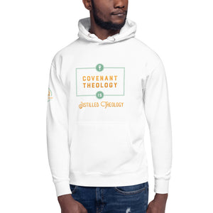 Covenant Theology is Distilled Theology Hoodie