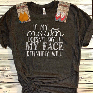 If my mouth don't say it T-shirt