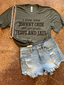 I LIVE LIKE JOHNNY CASH SOMEWHERE BETWEEN JESUS AND JAIL