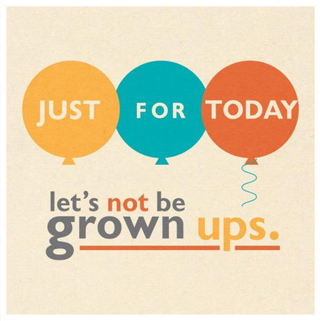 Let's not be grown ups