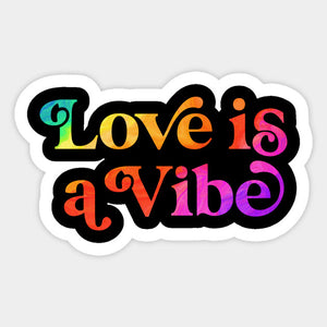 "Love is a Vibe  4"" inch Sticker"