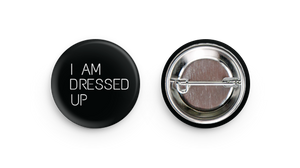 "I Am Dressed Up 1"" inch button"