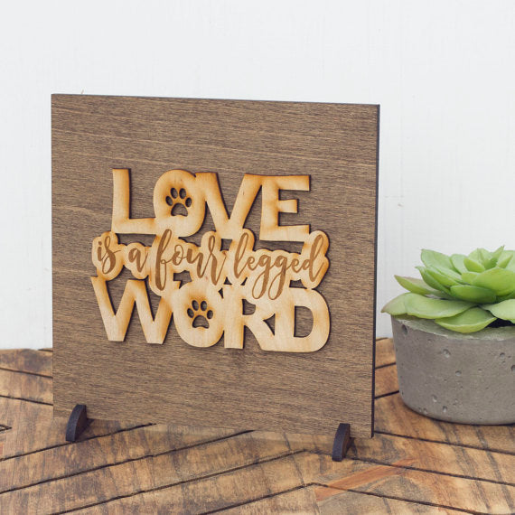 Love Is a Four Legged Word . Wood Sign - World Pet Lovers