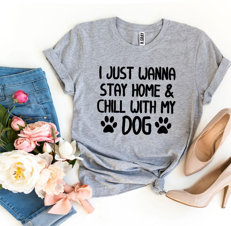 I Just Wanna Stay Home & Chill With My Dog T-shirt - World Pet Lovers