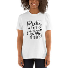 Load image into Gallery viewer, Pretty Eyes/ Chubby Thighs Short-Sleeve Unisex T-Shirt