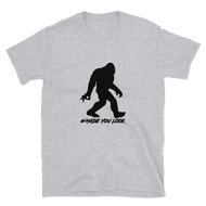 Bigfoot Made You Look Short-Sleeve Unisex T-Shirt