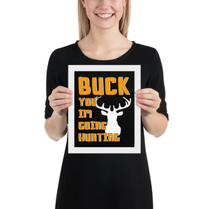 Buck You Im Hunting Framed poster