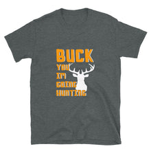Load image into Gallery viewer, Buck You Im Hunting Short-Sleeve Unisex T-Shirt