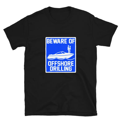 Beware of Offshore Drilling Short-Sleeve Unisex T-Shirt