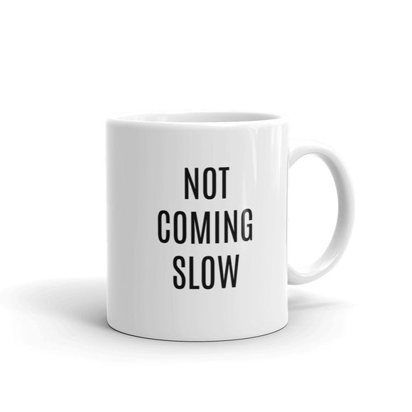 NOT COMING SLOW  Mug - madihacreates