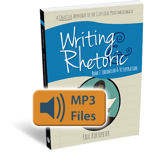 Writing & Rhetoric Book 7: Encomium & Vituperation Audio Files
