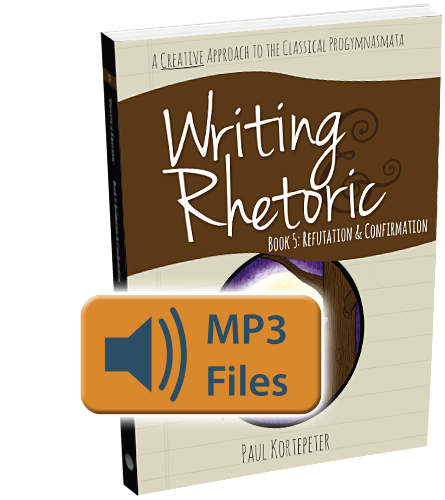 Writing & Rhetoric Book 5: Refutation & Confirmation Audio Files