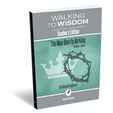 The Man Born to Be King: Walking to Wisdom Literature Guide Teacher's Edition