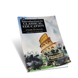An Introduction to Classical Education: A Guide for Parents (Public/Charter School Edition)