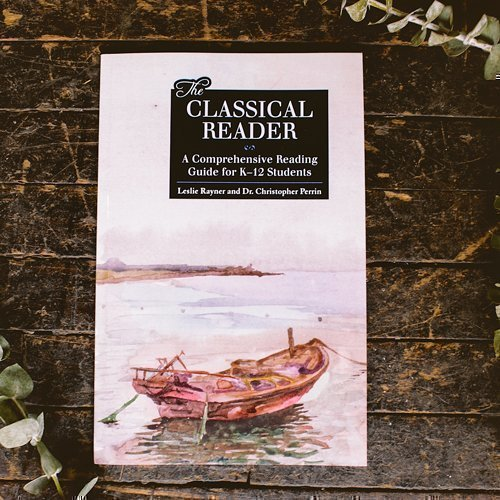 The Classical Reader: A Comprehensive Reading Guide for K–12 Students