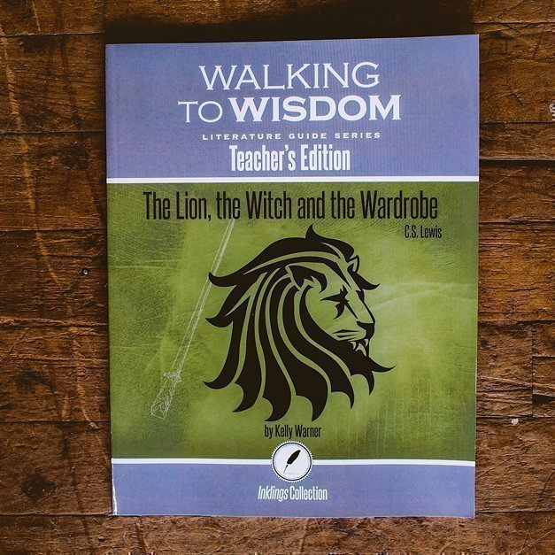 The Lion, the Witch and the Wardrobe: Walking to Wisdom Literature Guide Teacher's Edition