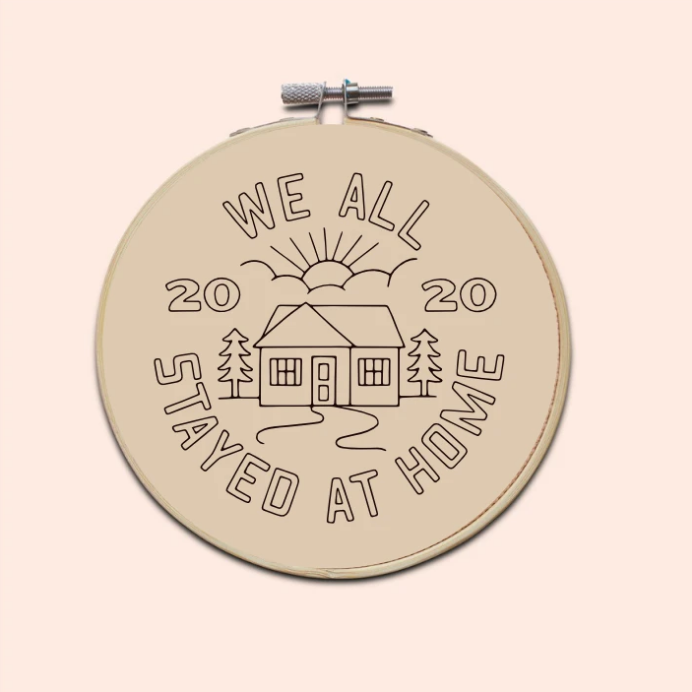 We All Stayed At Home Embroidery Kit