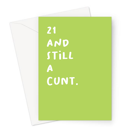 21 And Still A Cunt. Greeting Card | Rude 21st, Profanity Twenty First Birthday Card For Twenty One Year Old, Friend, Brother, Sister, Son, Daughter, Age Card