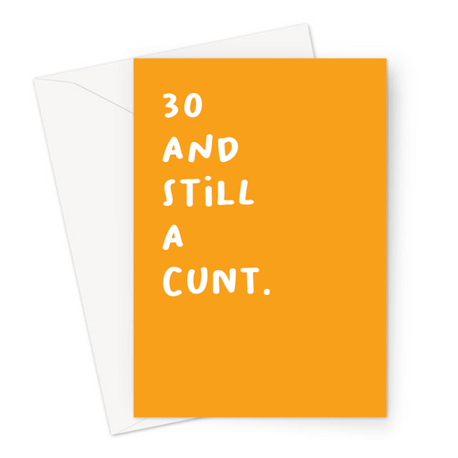 30 And Still A Cunt. Greeting Card | Rude 30th, Profanity Thirtieth Birthday Card For Thirty Year Old, Friend, Brother, Sister, Age Card