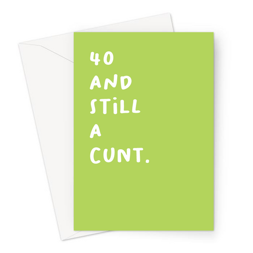 40 And Still A Cunt. Greeting Card | Rude 40th, Profanity Fortieth Birthday Card For Forty Year Old, Friend, Brother, Sister, Age Card