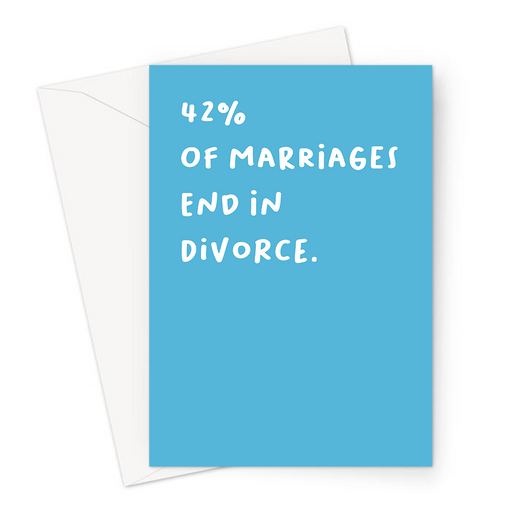 42% Of Marriages End In Divorce. Greeting Card | Rude, Deadpan Engagement Card, Wedding, Just Married, Engaged, Hen Do, Stag Party