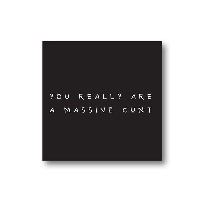 You Really Are A Massive Cunt Magnet | Rude, Funny Fridge Magnet, Black And White Magnet, Offensive Gift, Profanity
