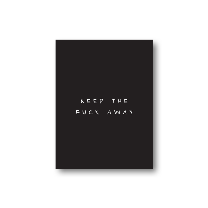 Keep The Fuck Away Sticker | Funny Offensive Gifts For Friends, Monochrome, Profanity, Stay Away, Get Well Soon