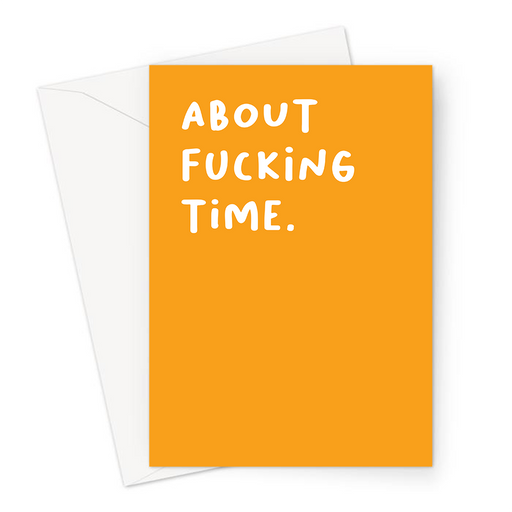 About Fucking Time. Greeting Card | Rude, Funny, Profanity, Engagement Card, Well Done, Passed Driving Test Card