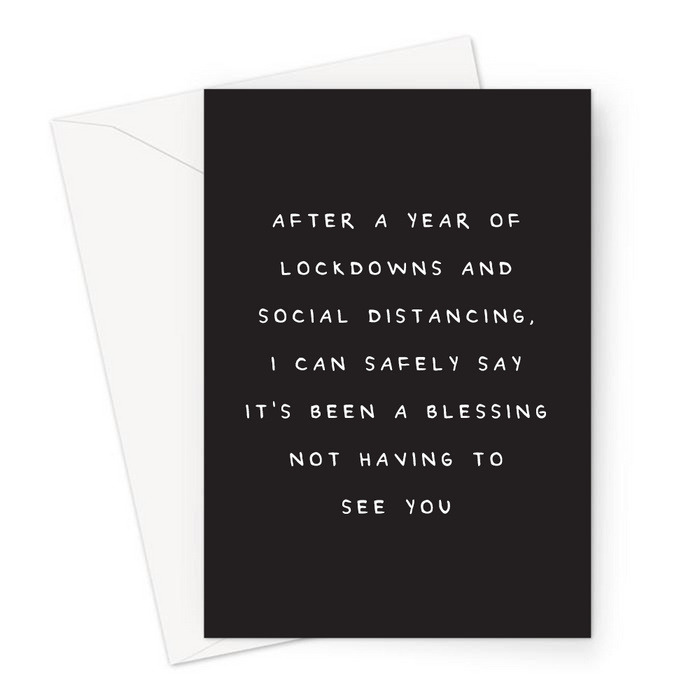 After A Year Of Lockdowns And Social Distancing, I Can Safely Say It's Been A Blessing Not Having To See You Greeting Card | Deadpan Greeting Card, Stay Away
