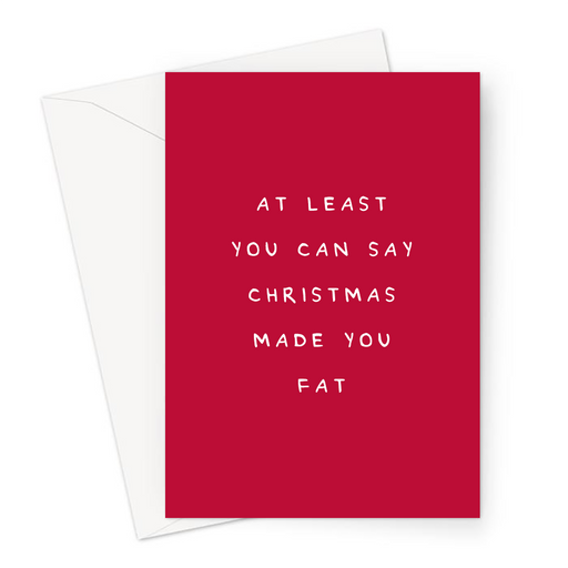 At Least You Can Say Christmas Made You Fat Greeting Card | Deadpan Christmas Card For Friends, Christmas Food Joke