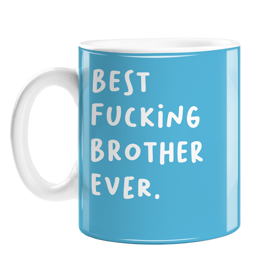 Best Fucking Brother Ever. Mug | Funny, Rude, Profanity Gift For Brother, Sibling, Birthday