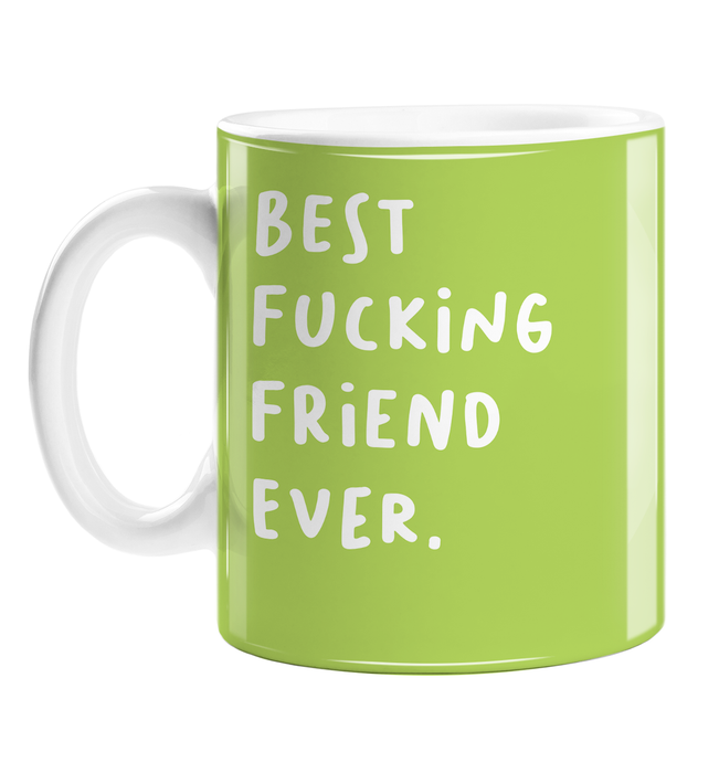 Best Fucking Friend Ever. Mug | Funny, Rude, Profanity Gift For Best Friend, BFF, BFFL, Soul Mate, Bestie