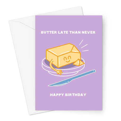 Butter Late Than Never Happy Birthday Greeting Card | Funny Butter Pun Sorry It's Late Birthday Card, Better Late Than Never, Happy Block Of Butter