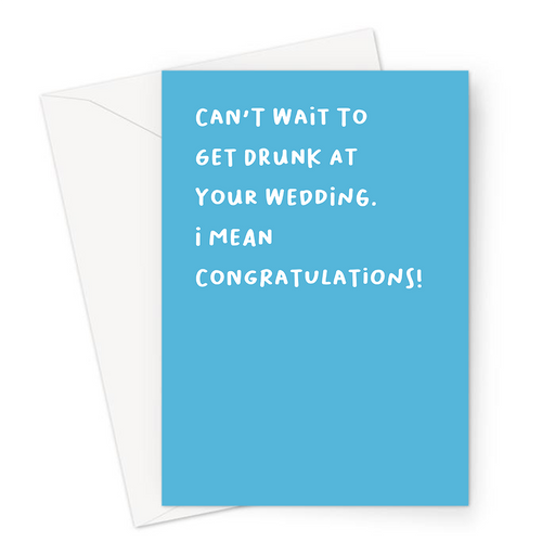 Can't Wait To Get Drunk At Your Wedding. I Mean Congratulations! Greeting Card | Rude, Funny Engagement Card, Marriage, Getting Married, Hen Do, Stag Party