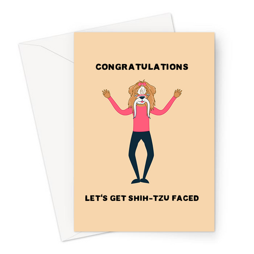 Congratulations Let's Get Shih-Tzu Faced Greeting Card | Dog Pun Congratulations, Drunk Shih-Tzu Head On A Human Body, Graduation, Exams, Shitfaced