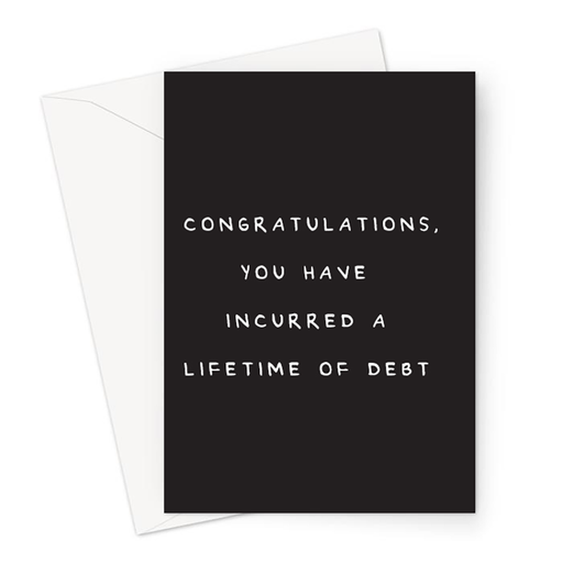 Congratulations You Have Incurred A Lifetime Of Debt Greeting Card | Deadpan New Home Card, Bought A House Card, Graduation Card, First Time Buyers