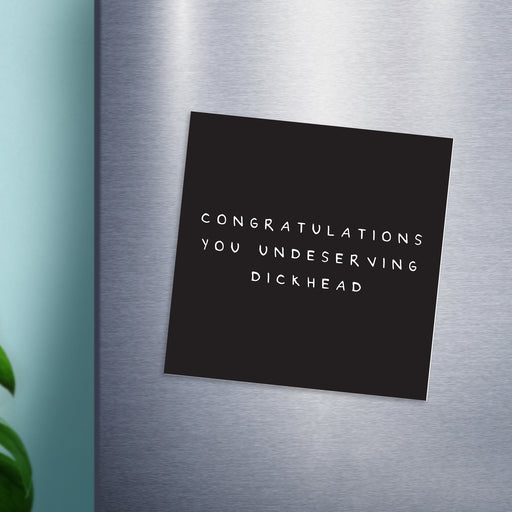 Congratulations You Undeserving Dickhead Magnet | Congratulations Gift, Graduation Gift, Rude Fridge Magnet, Black and White, Well Done, New Job
