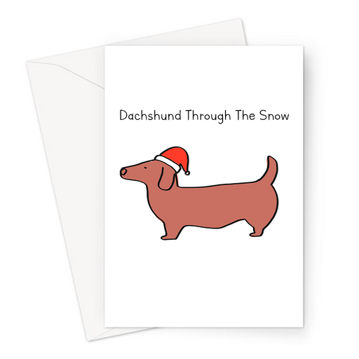 Dachshund Through The Snow Greeting Card | Funny Sausage Dog In A Santa Hat For Dog Lover, Owner, Dasher